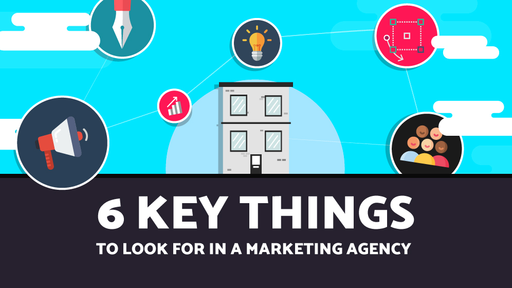 6-key-things-to-look-for-in-a-marketing-agency