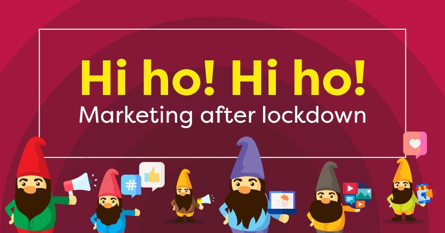 Hi ho! Hi ho! Marketing after lockdown